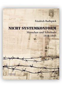 Nicht systemkonform. Menschen und Schicksale – 1938-1945